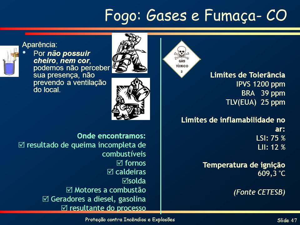 Proteção contra Incêndios e Explosões Slide 47 Fogo: Gases e Fumaça- CO Aparência: Por não possuir cheiro, nem cor, podemos não perceber sua presença,