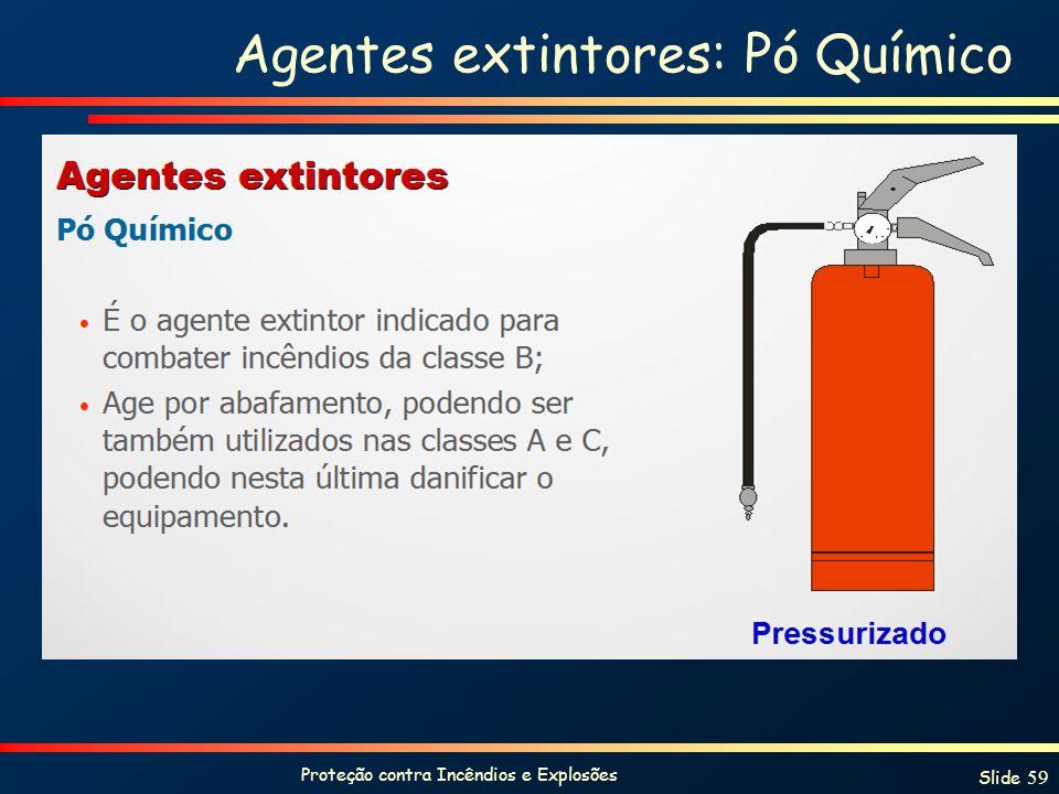 Proteção contra Incêndios e Explosões Slide 59 Agentes extintores: Pó Químico