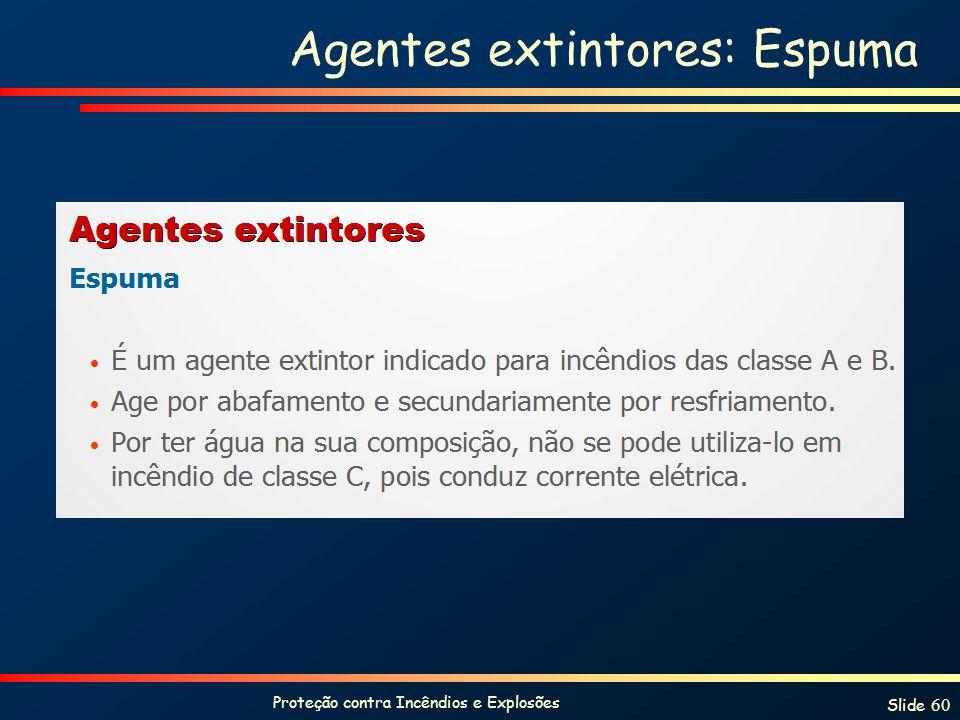 Proteção contra Incêndios e Explosões Slide 60 Agentes extintores: Espuma