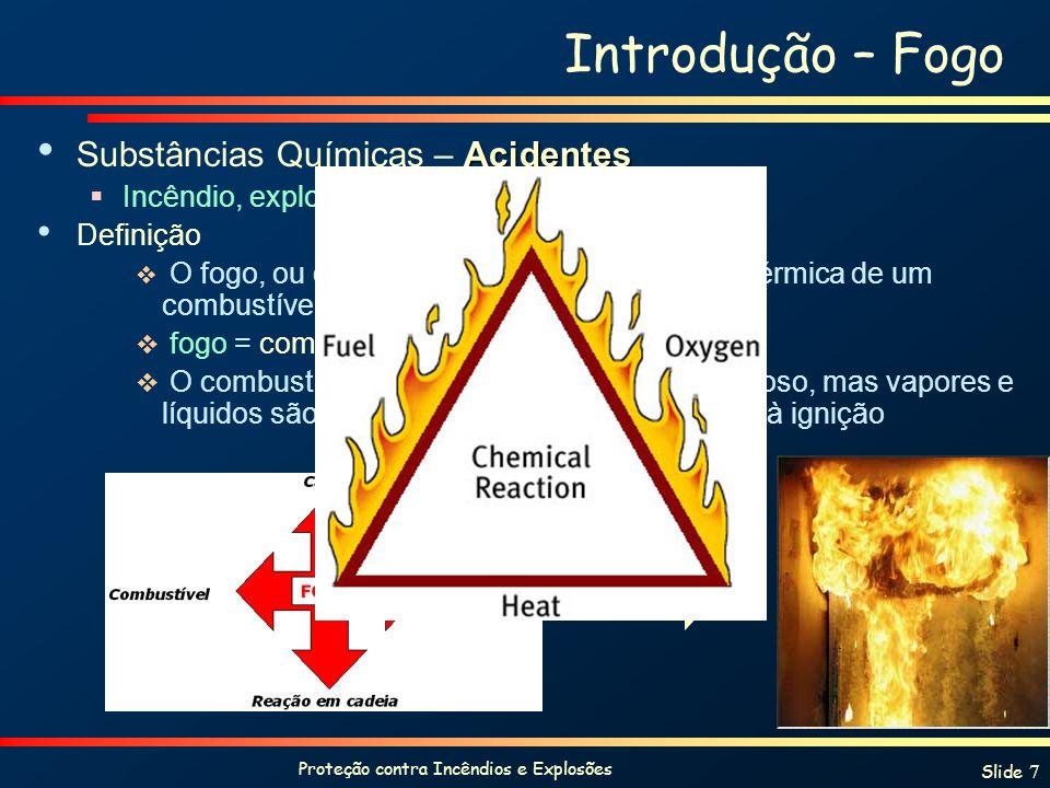 Proteção contra Incêndios e Explosões Slide 7 Introdução – Fogo Acidentes Substâncias Químicas – Acidentes Incêndio, explosões e vazamentos Definição
