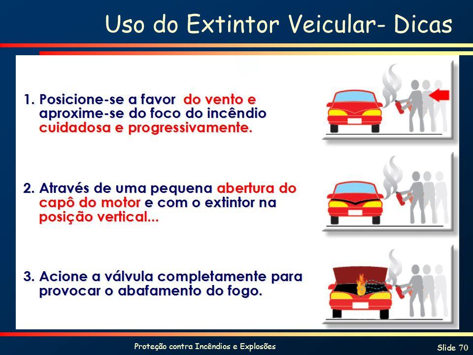 Proteção contra Incêndios e Explosões Slide 70 Uso do Extintor Veicular- Dicas