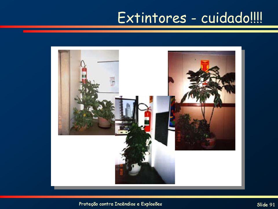 Proteção contra Incêndios e Explosões Slide 91 Extintores - cuidado!!!!