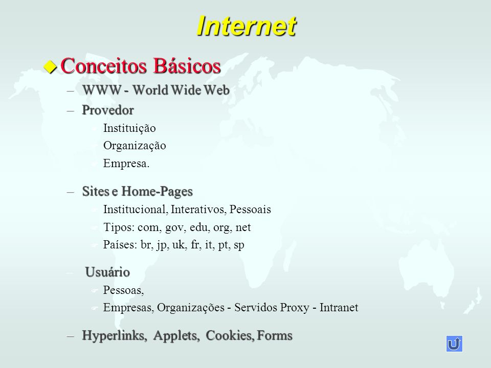 Internet u Conceitos Básicos –WWW - World Wide Web –Provedor F F Instituição F F Organização F F Empresa. –Sites e Home-Pages F F Institucional, Inter