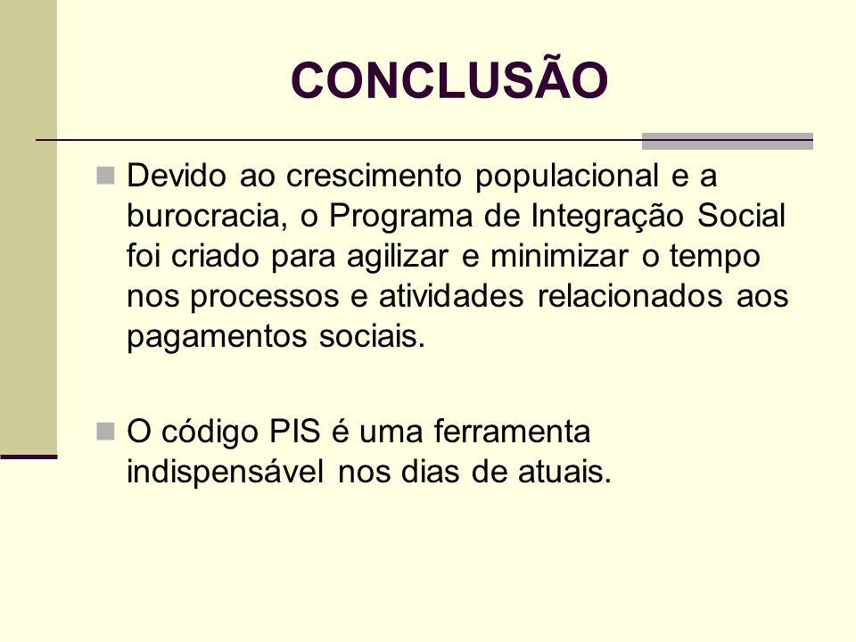 CONCLUSÃO Devido ao crescimento populacional e a burocracia, o Programa de Integração Social foi criado para agilizar e minimizar o tempo nos processo