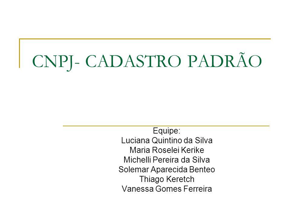 HISTÓRICO CGC - Cadastro Geral de Contribuintes; CNPJ – Cadastro Nacional de Pessoa Jurídica.