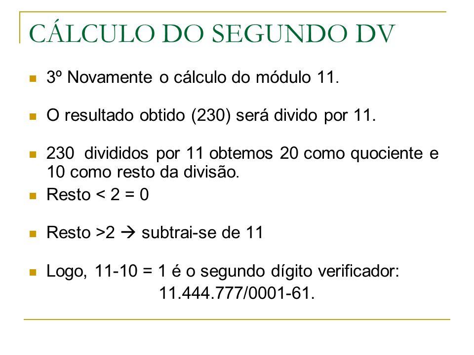 CÁLCULO DO SEGUNDO DV 3º Novamente o cálculo do módulo 11. O resultado obtido (230) será divido por 11. 230 divididos por 11 obtemos 20 como quociente