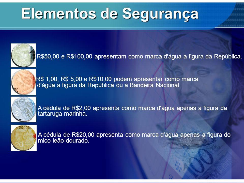 Elementos de Segurança R$50,00 e R$100,00 apresentam como marca d'água a figura da República. R$ 1,00, R$ 5,00 e R$10,00 podem apresentar como marca d