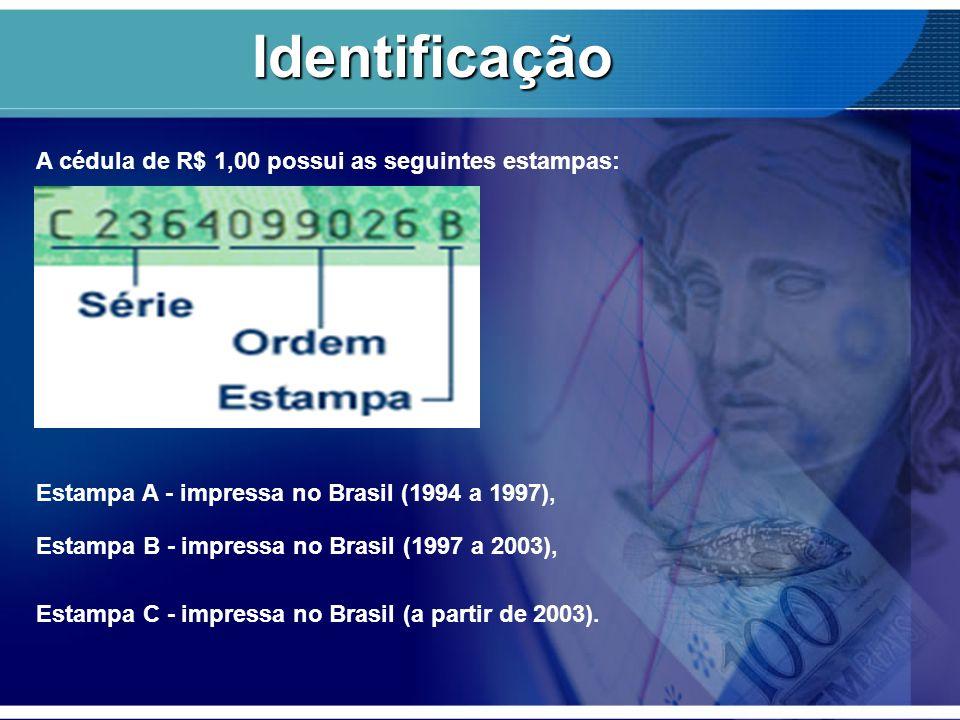 Identificação A cédula de R$ 1,00 possui as seguintes estampas: Estampa A - impressa no Brasil (1994 a 1997), Estampa B - impressa no Brasil (1997 a 2