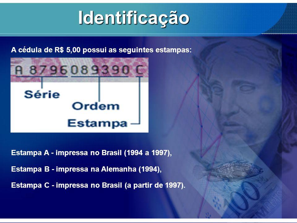 A cédula de R$ 5,00 possui as seguintes estampas: Estampa A - impressa no Brasil (1994 a 1997), Estampa B - impressa na Alemanha (1994), Estampa C - i