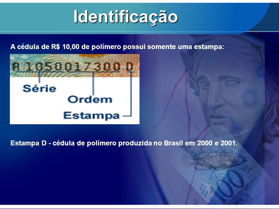 A cédula de R$ 10,00 de polímero possui somente uma estampa: Estampa D - cédula de polímero produzida no Brasil em 2000 e 2001. Identificação