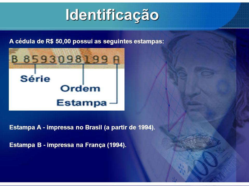 A cédula de R$ 50,00 possui as seguintes estampas: Estampa A - impressa no Brasil (a partir de 1994). Estampa B - impressa na França (1994). Identific