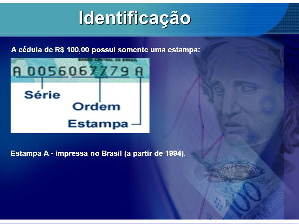 A cédula de R$ 100,00 possui somente uma estampa: Estampa A - impressa no Brasil (a partir de 1994). Identificação