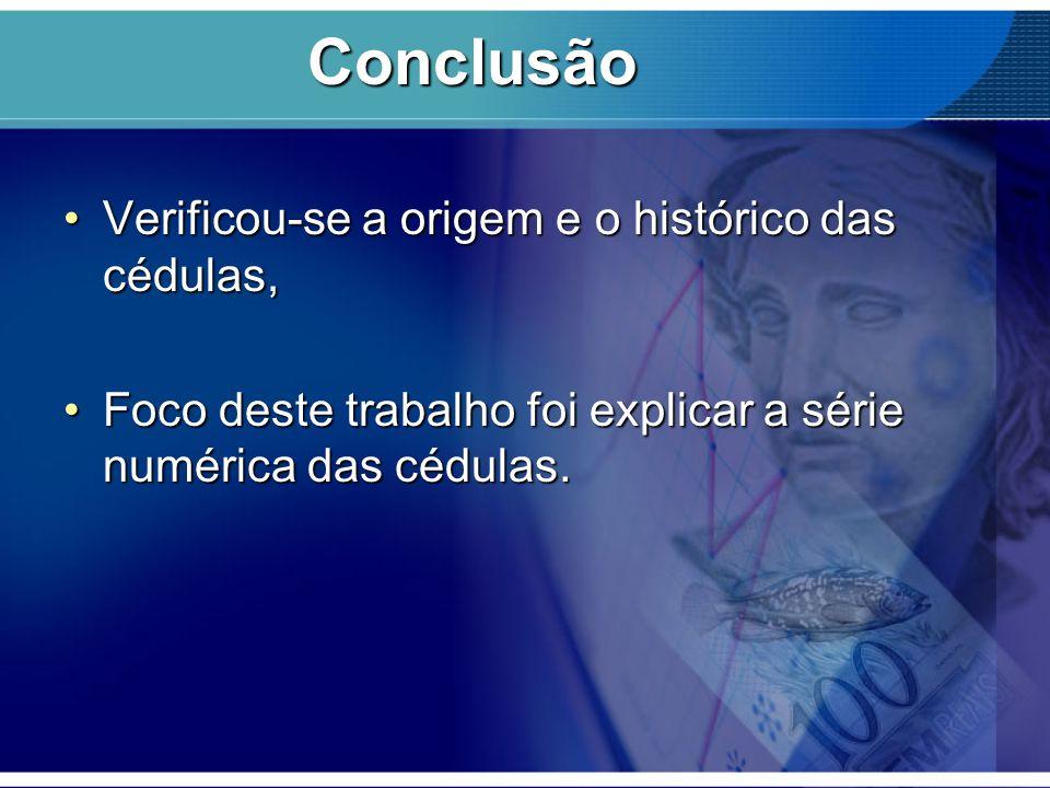 Conclusão Verificou-se a origem e o histórico das cédulas,Verificou-se a origem e o histórico das cédulas, Foco deste trabalho foi explicar a série nu