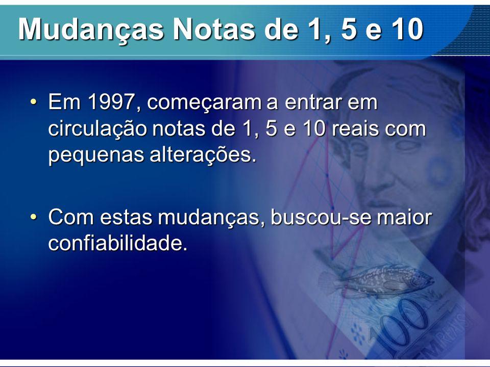 Mudanças Notas de 1, 5 e 10 Em 1997, começaram a entrar em circulação notas de 1, 5 e 10 reais com pequenas alterações.Em 1997, começaram a entrar em
