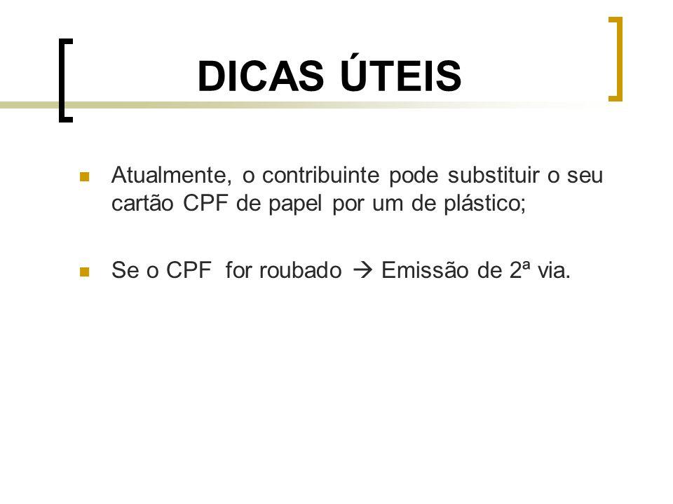 DICAS ÚTEIS Atualmente, o contribuinte pode substituir o seu cartão CPF de papel por um de plástico; Se o CPF for roubado Emissão de 2ª via.