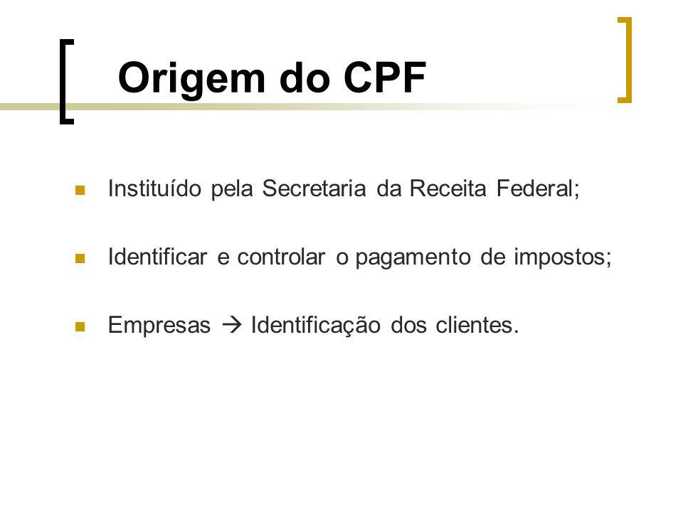 Origem do CPF Instituído pela Secretaria da Receita Federal; Identificar e controlar o pagamento de impostos; Empresas Identificação dos clientes.