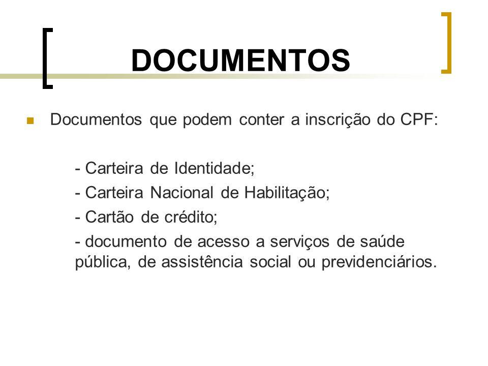 DOCUMENTOS Documentos que podem conter a inscrição do CPF: - Carteira de Identidade; - Carteira Nacional de Habilitação; - Cartão de crédito; - docume