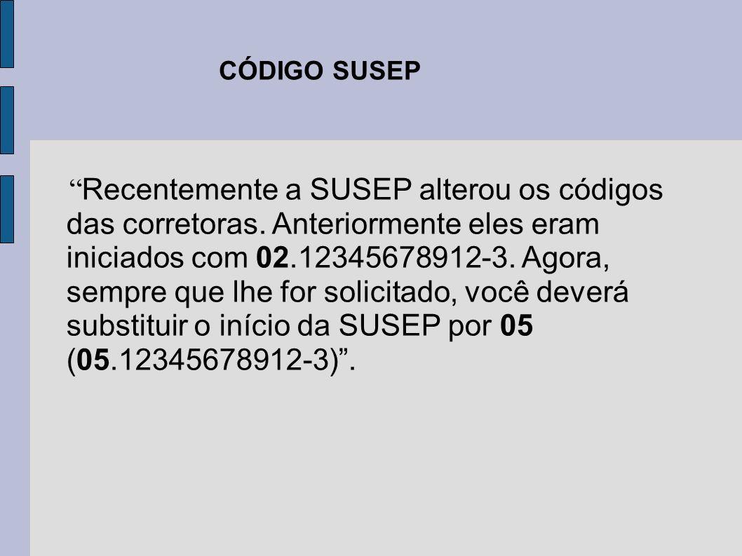 Recentemente a SUSEP alterou os códigos das corretoras. Anteriormente eles eram iniciados com 02.12345678912-3. Agora, sempre que lhe for solicitado,