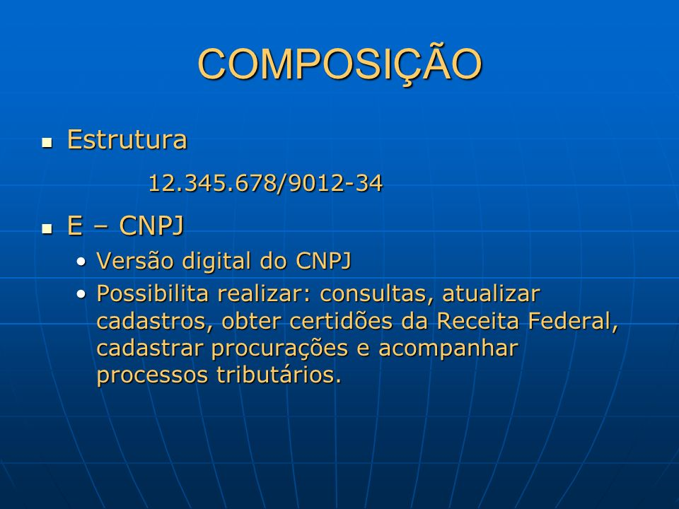 COMPOSIÇÃO Estrutura Estrutura 12.345.678/9012-34 12.345.678/9012-34 E – CNPJ E – CNPJ Versão digital do CNPJVersão digital do CNPJ Possibilita realiz