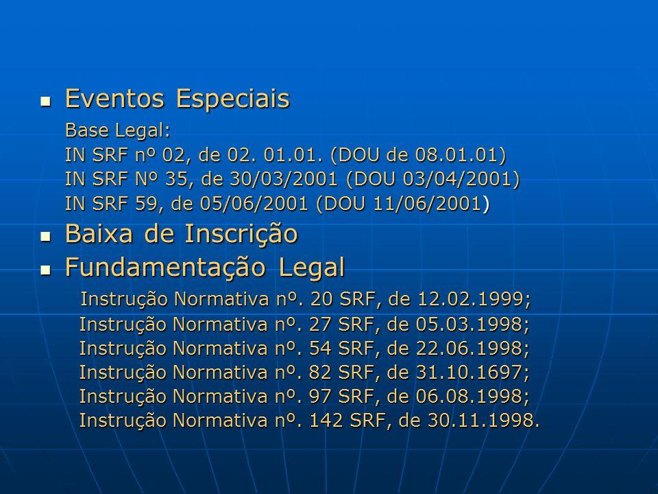 Eventos Especiais Eventos Especiais Base Legal: IN SRF nº 02, de 02. 01.01. (DOU de 08.01.01) IN SRF Nº 35, de 30/03/2001 (DOU 03/04/2001) IN SRF 59,