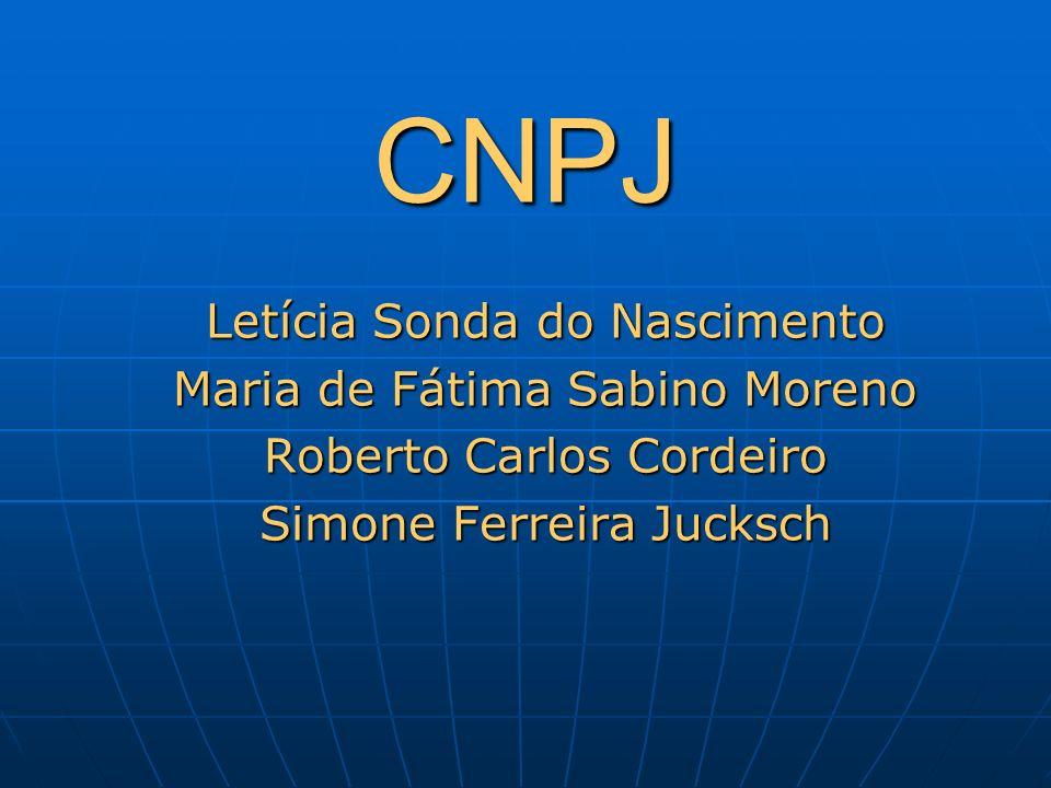 CNPJ Letícia Sonda do Nascimento Maria de Fátima Sabino Moreno Roberto Carlos Cordeiro Simone Ferreira Jucksch