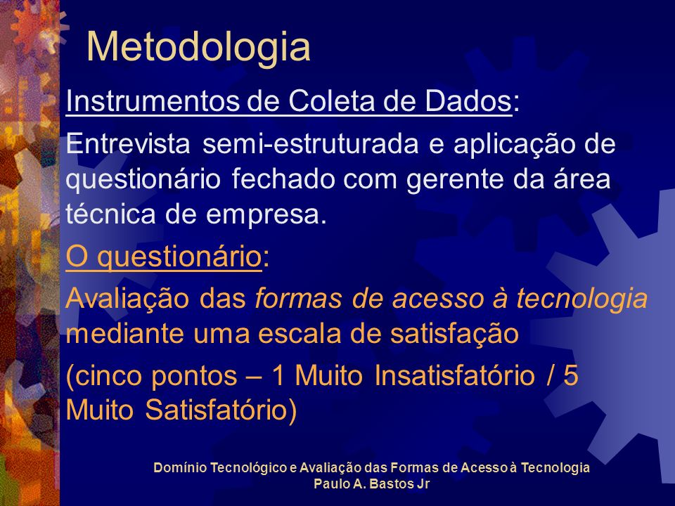 Instrumentos de Coleta de Dados: Entrevista semi-estruturada e aplicação de questionário fechado com gerente da área técnica de empresa. O questionári