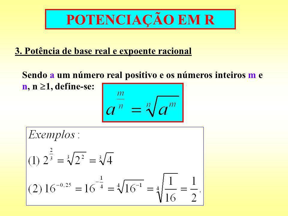 POTENCIAÇÃO EM R Propriedades das potências de expoentes racionais Obedecidas as condições de existência, são as seguintes: