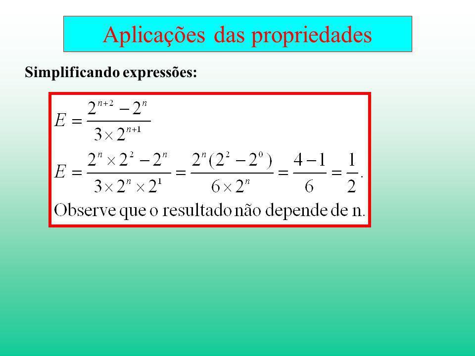 Aplicações das propriedades Simplificando expressões: O resultado não depende de n.
