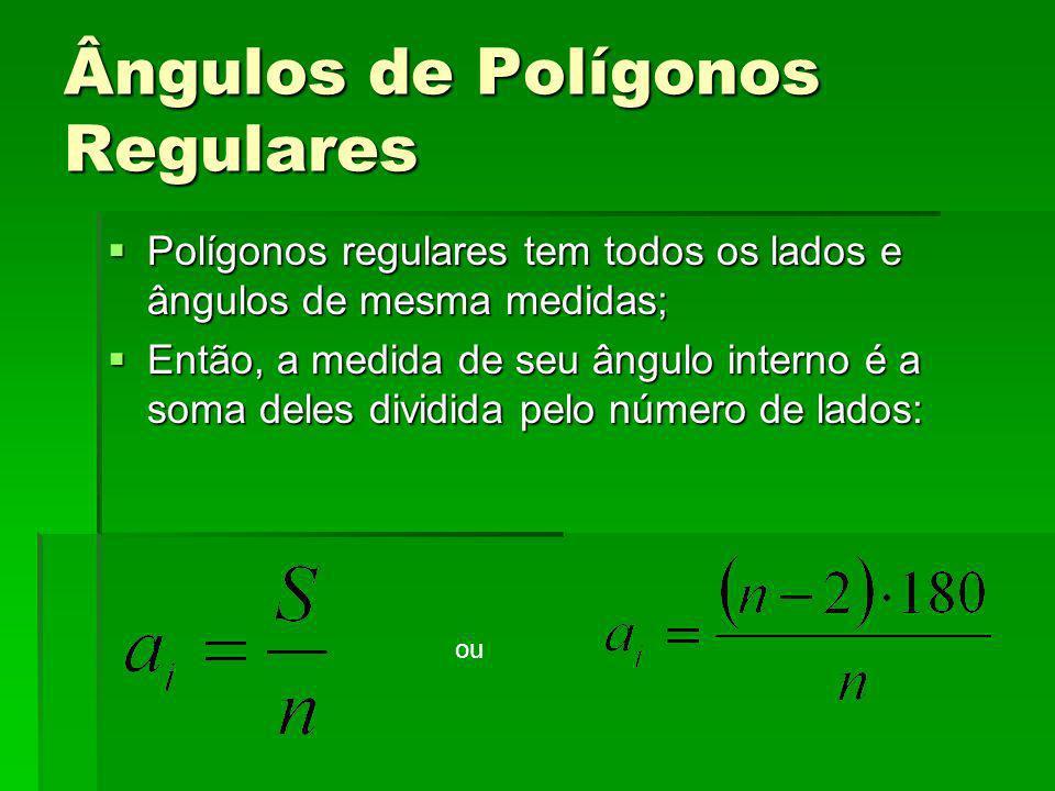Ângulos de Polígonos Regulares Polígonos regulares tem todos os lados e ângulos de mesma medidas; Polígonos regulares tem todos os lados e ângulos de