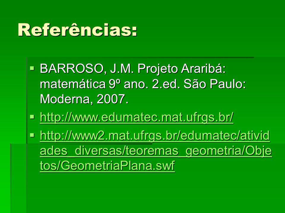 Referências: BARROSO, J.M. Projeto Araribá: matemática 9º ano. 2.ed. São Paulo: Moderna, 2007. BARROSO, J.M. Projeto Araribá: matemática 9º ano. 2.ed.