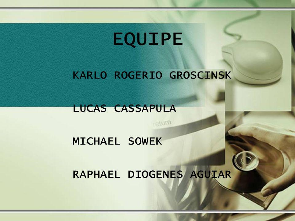 EQUIPE KARLO ROGERIO GROSCINSK LUCAS CASSAPULA MICHAEL SOWEK RAPHAEL DIOGENES AGUIAR