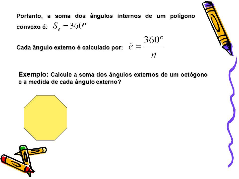 Portanto, a soma dos ângulos internos de um polígono convexo é: Cada ângulo externo é calculado por: Exemplo: Calcule a soma dos ângulos externos de u