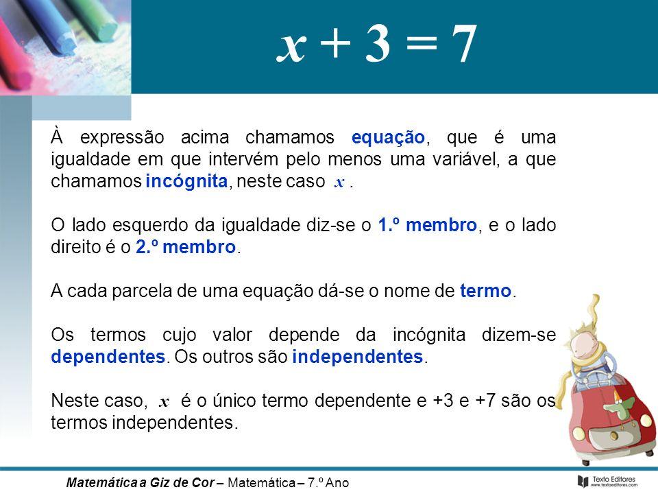 À expressão acima chamamos equação, que é uma igualdade em que intervém pelo menos uma variável, a que chamamos incógnita, neste caso x. O lado esquer