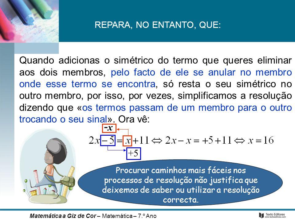 3x – 3 – 2 = 11 + x No caso da equação: 3 x – x = + 3 + 2 + 11 2 x = 16 x 2 x = x 16 x = 8 a sua resolução poderia ser: Para eliminarmos o coeficiente de um termo dependente, multiplicamos pelo inverso desse coeficiente em ambos os membros.
