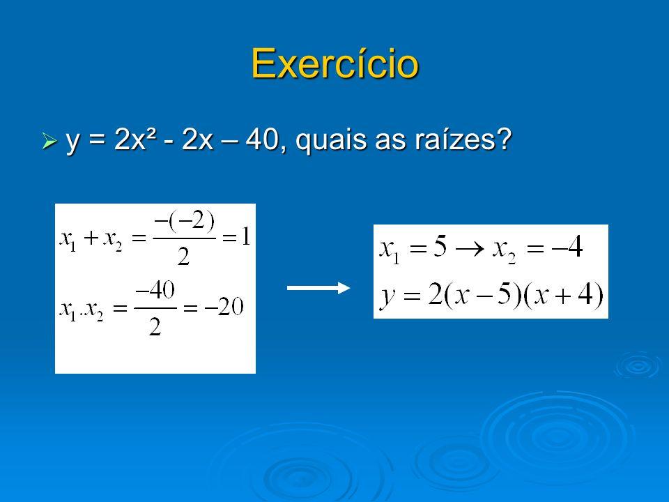 Exercício y = 2x² - 2x – 40, quais as raízes? y = 2x² - 2x – 40, quais as raízes?