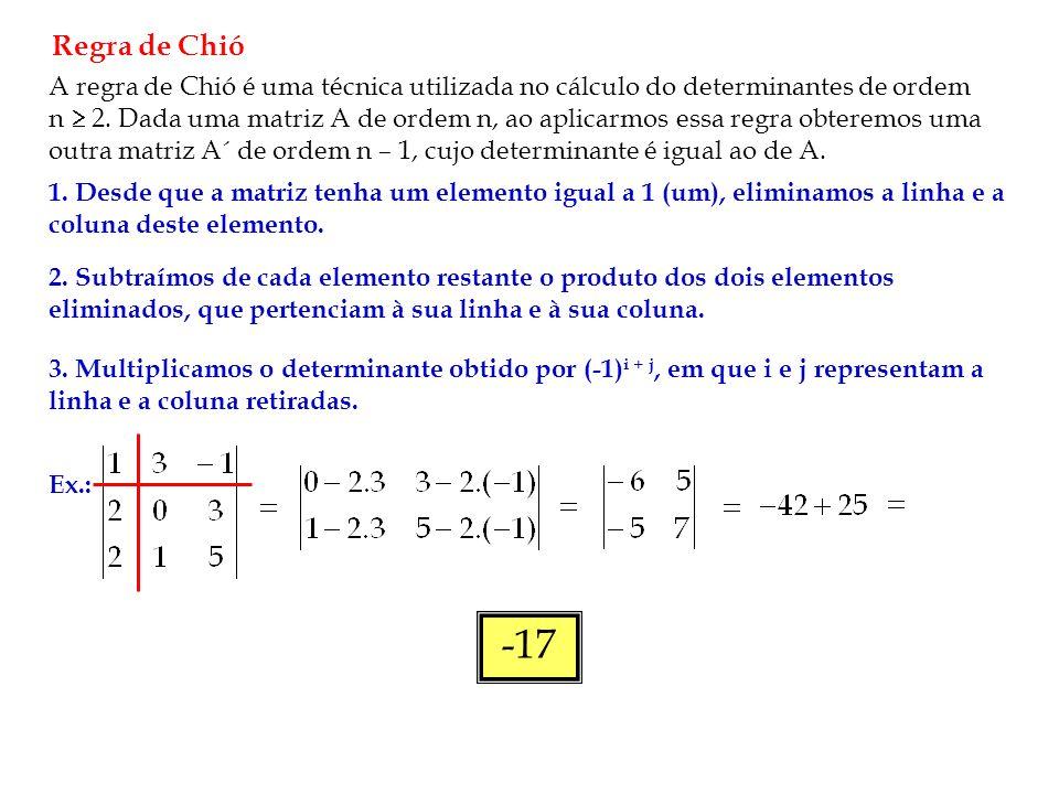Regra de Chió A regra de Chió é uma técnica utilizada no cálculo do determinantes de ordem n 2.