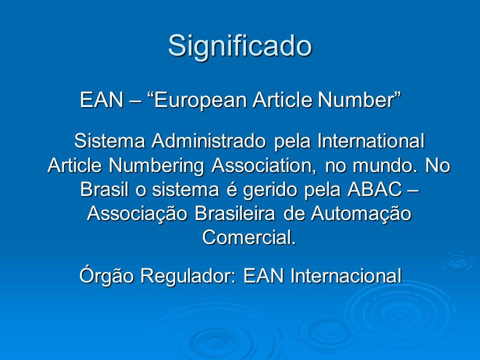 Significado EAN – European Article Number Sistema Administrado pela International Article Numbering Association, no mundo. No Brasil o sistema é gerid
