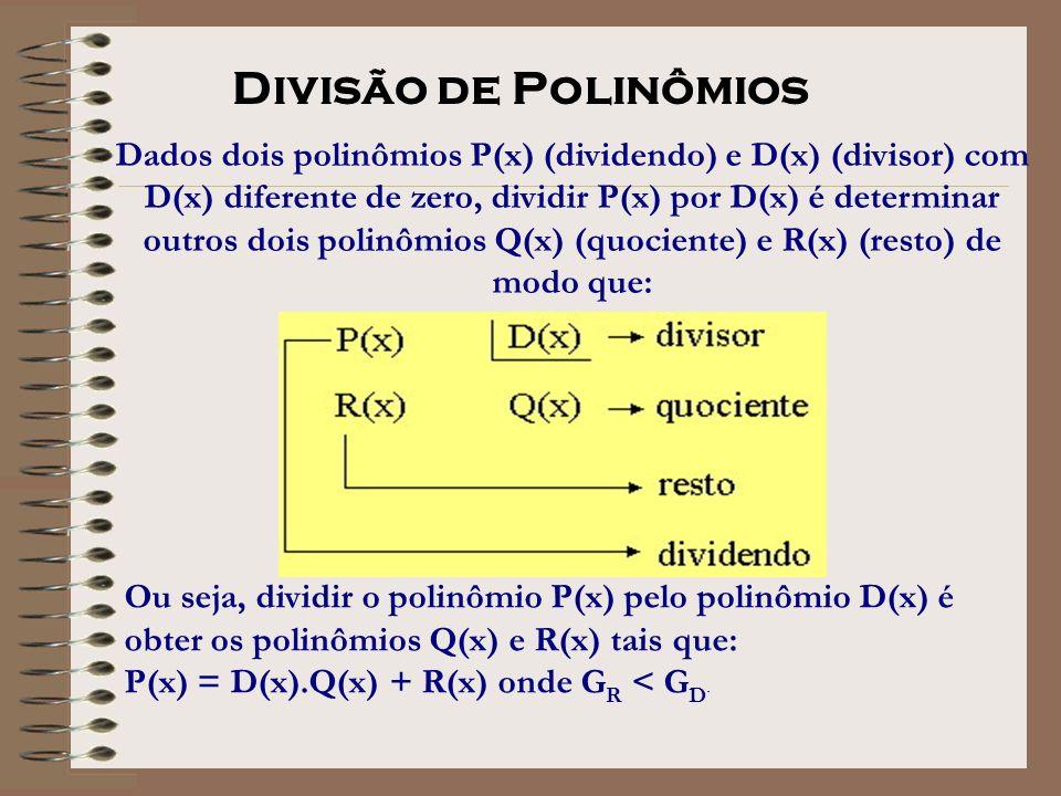 Dados dois polinômios P(x) (dividendo) e D(x) (divisor) com D(x) diferente de zero, dividir P(x) por D(x) é determinar outros dois polinômios Q(x) (qu