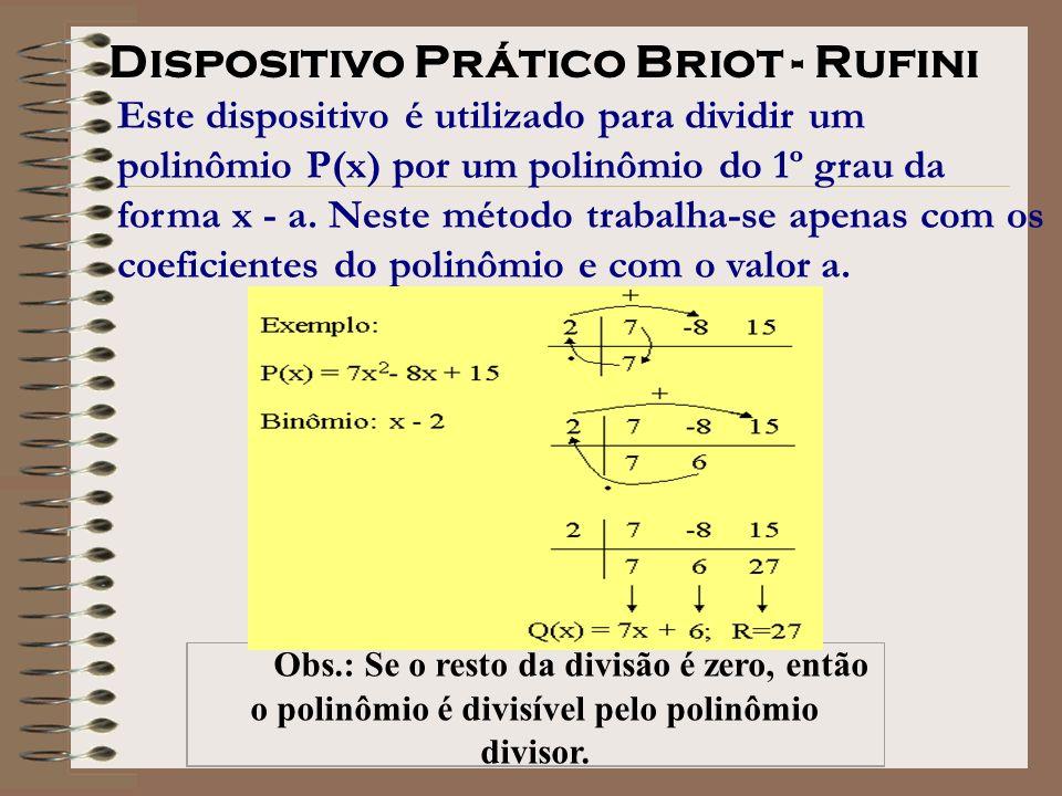 Este dispositivo é utilizado para dividir um polinômio P(x) por um polinômio do 1º grau da forma x - a. Neste método trabalha-se apenas com os coefici