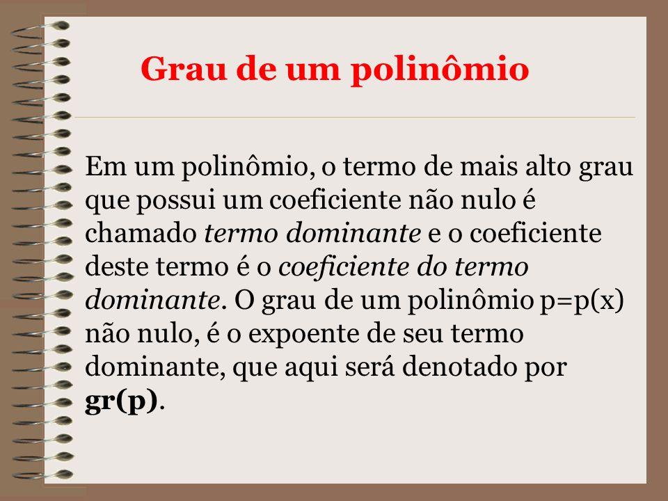 Em um polinômio, o termo de mais alto grau que possui um coeficiente não nulo é chamado termo dominante e o coeficiente deste termo é o coeficiente do
