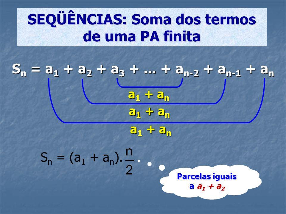 S n = a 1 + a 2 + a 3 +... + a n-2 + a n-1 + a n SEQÜÊNCIAS: Soma dos termos de uma PA finita a 1 + a n Parcelas iguais a a 1 + a 2 S n = (a 1 + a n )