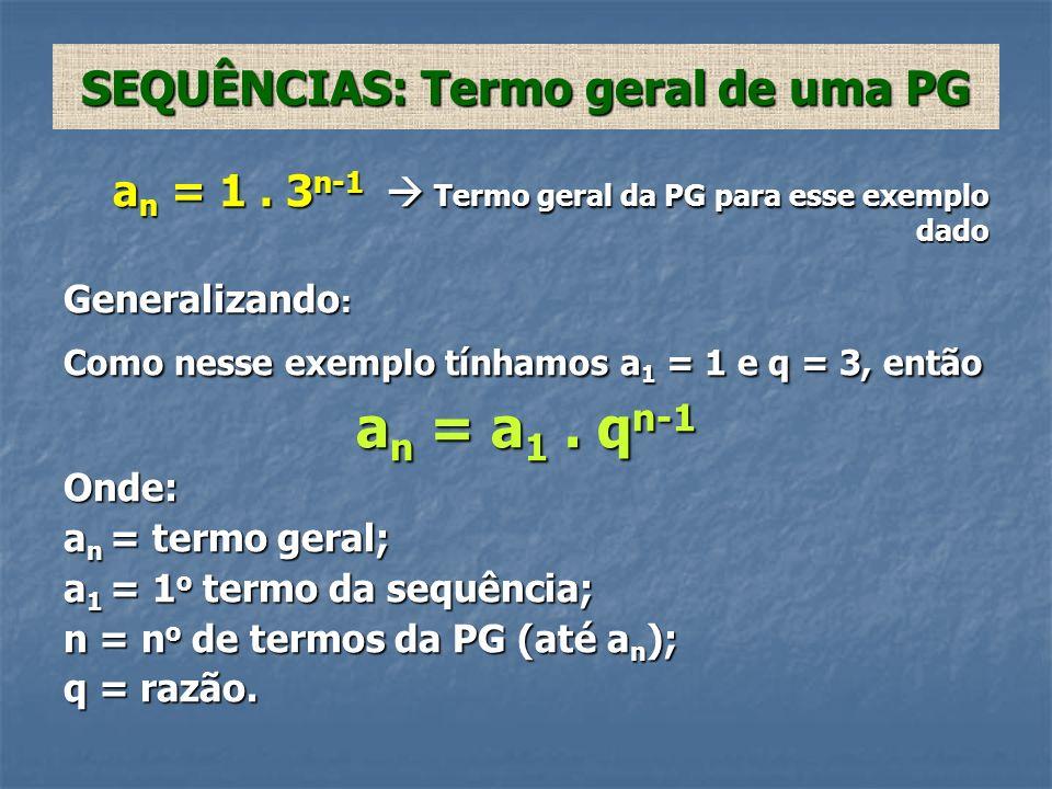 Somando os termos da sequência (1, 3, 9, 27) S = 1 + 3 + 9 + 27 ou 3 = 1.