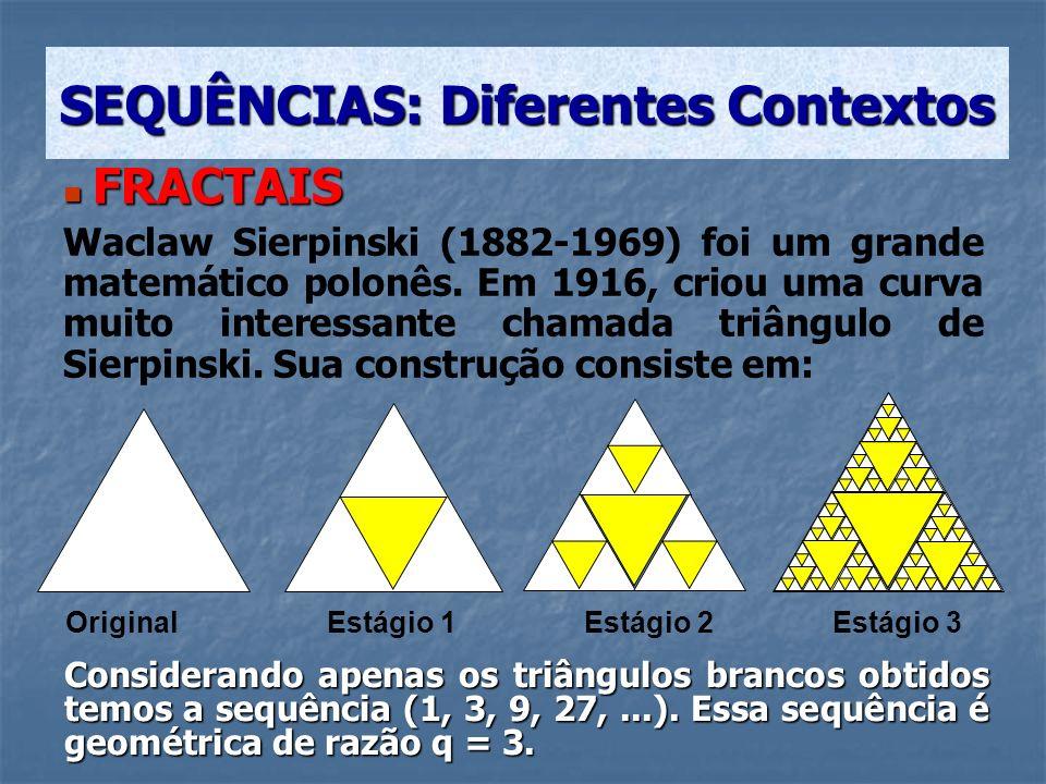 FRACTAIS FRACTAIS Waclaw Sierpinski (1882-1969) foi um grande matemático polonês. Em 1916, criou uma curva muito interessante chamada triângulo de Sie