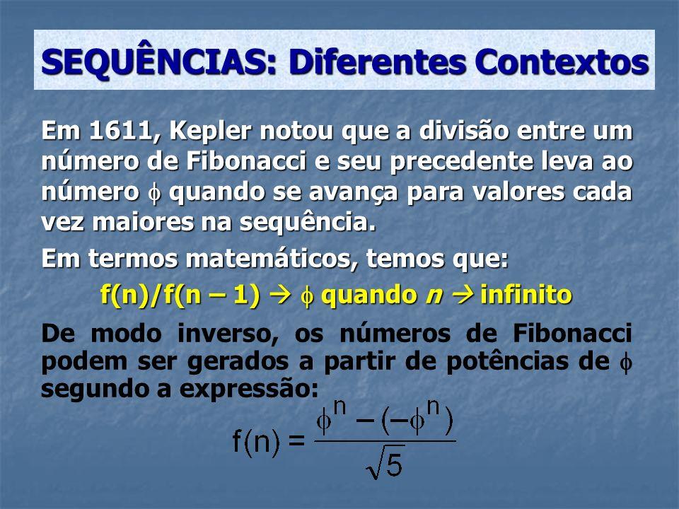 SEQUÊNCIAS: Diferentes Contextos Em 1611, Kepler notou que a divisão entre um número de Fibonacci e seu precedente leva ao número quando se avança par