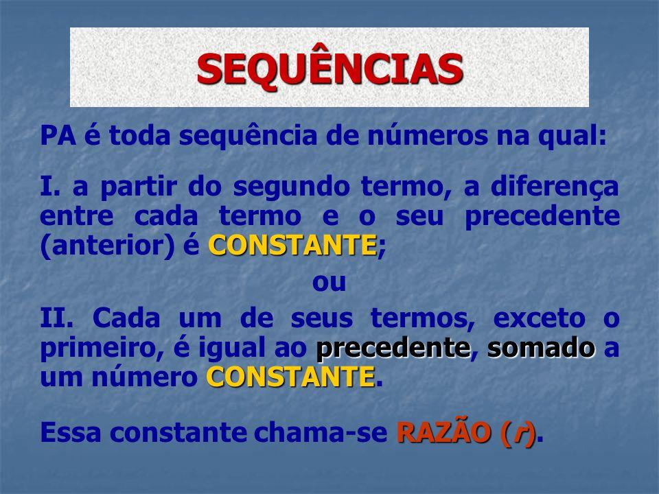 PA é toda sequência de números na qual: CONSTANTE I. a partir do segundo termo, a diferença entre cada termo e o seu precedente (anterior) é CONSTANTE