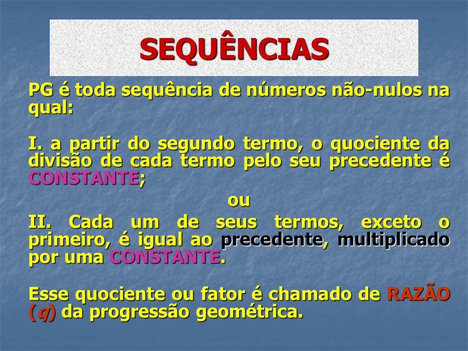 PG é toda sequência de números não-nulos na qual: I. a partir do segundo termo, o quociente da divisão de cada termo pelo seu precedente é CONSTANTE;
