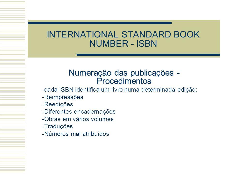 INTERNATIONAL STANDARD BOOK NUMBER - ISBN Numeração das publicações - Procedimentos -cada ISBN identifica um livro numa determinada edição; -Reimpress