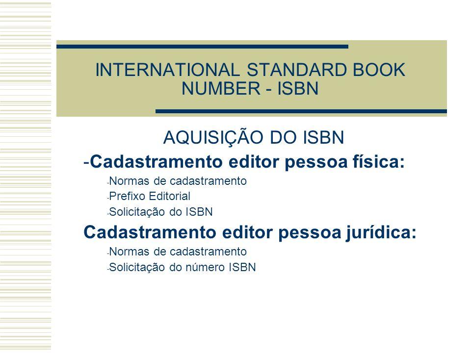 INTERNATIONAL STANDARD BOOK NUMBER - ISBN AQUISIÇÃO DO ISBN -Cadastramento editor pessoa física: - Normas de cadastramento - Prefixo Editorial - Solic