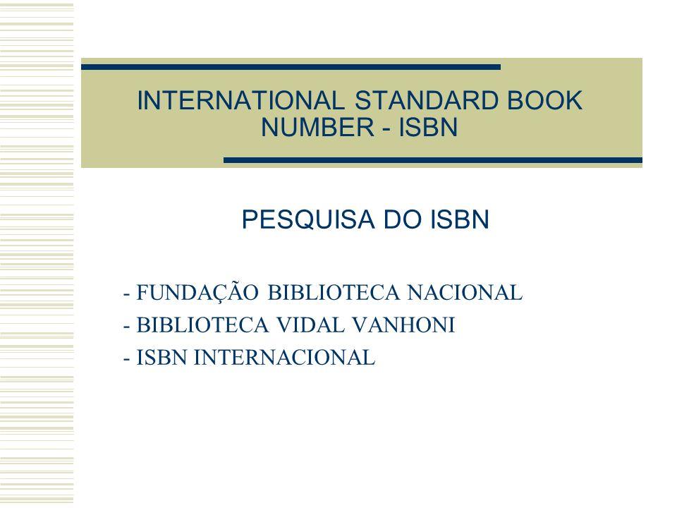 INTERNATIONAL STANDARD BOOK NUMBER - ISBN PESQUISA DO ISBN - FUNDAÇÃO BIBLIOTECA NACIONAL - BIBLIOTECA VIDAL VANHONI - ISBN INTERNACIONAL