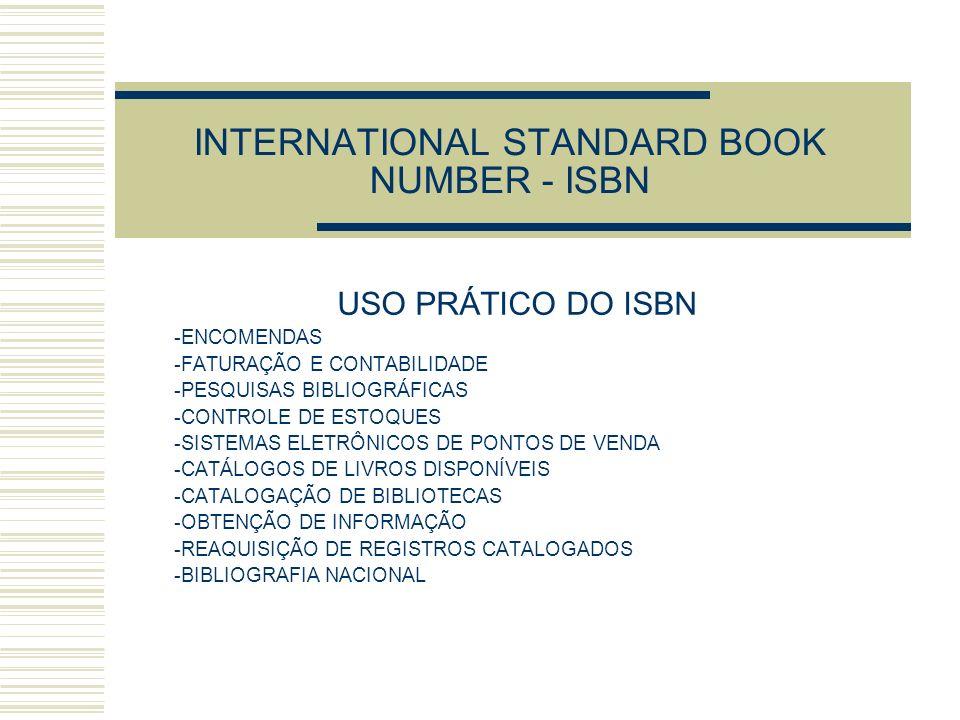 INTERNATIONAL STANDARD BOOK NUMBER - ISBN USO PRÁTICO DO ISBN -ENCOMENDAS -FATURAÇÃO E CONTABILIDADE -PESQUISAS BIBLIOGRÁFICAS -CONTROLE DE ESTOQUES -
